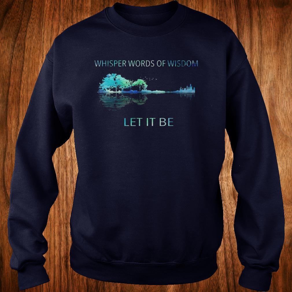 Original Whisper words of wisdom let it be shirt Sweatshirt Unisex