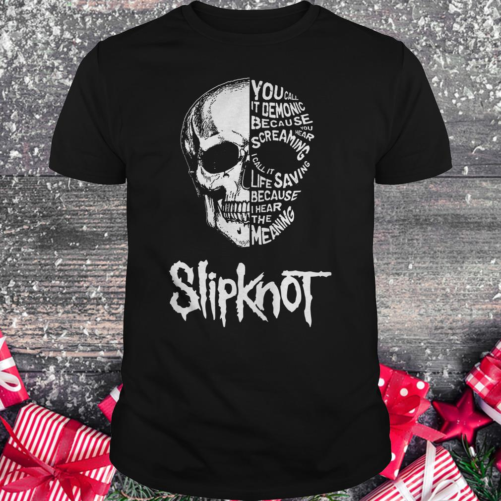 Slipknot skull you call it demonic because you hear screaming shirt