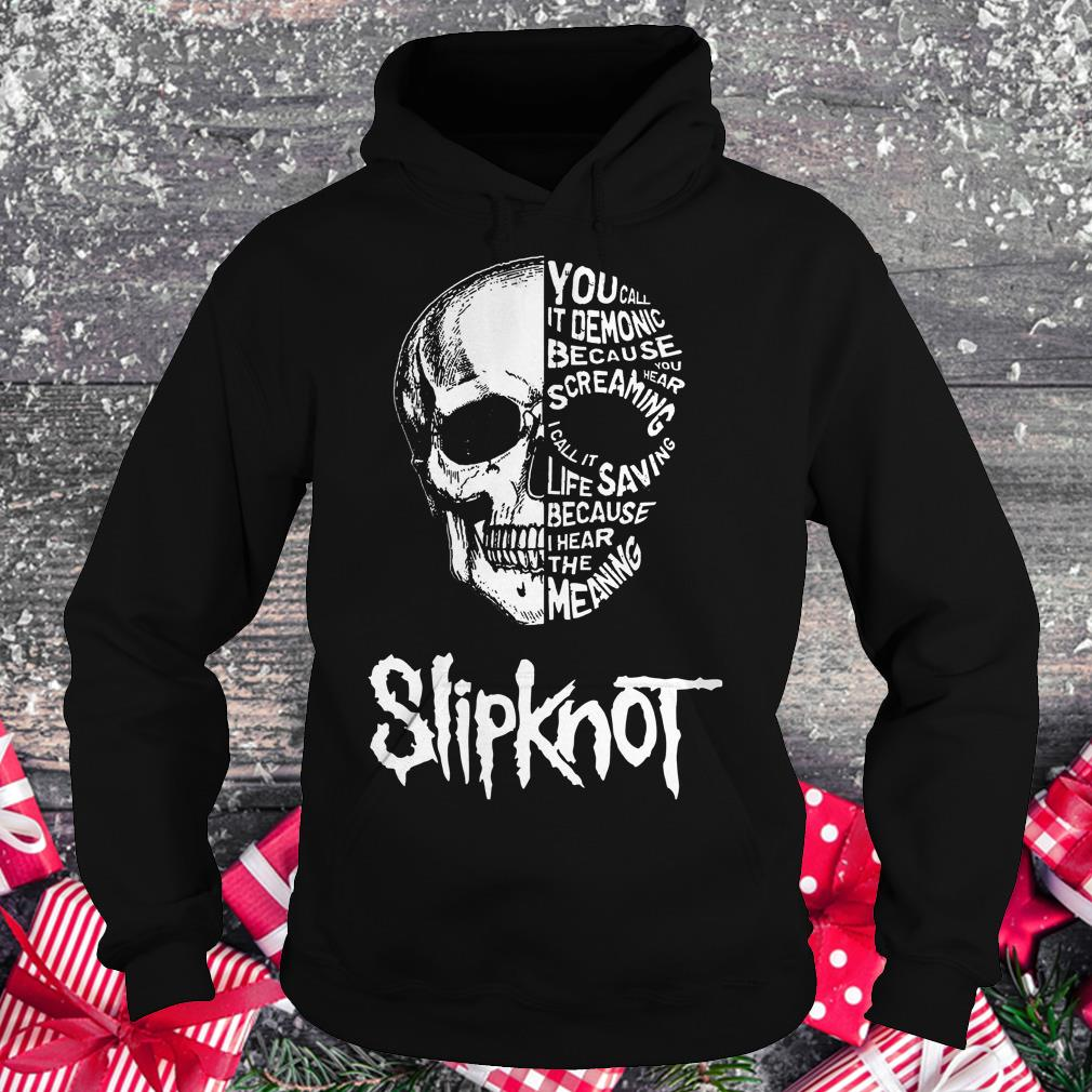 Slipknot skull you call it demonic because you hear screaming shirt Hoodie