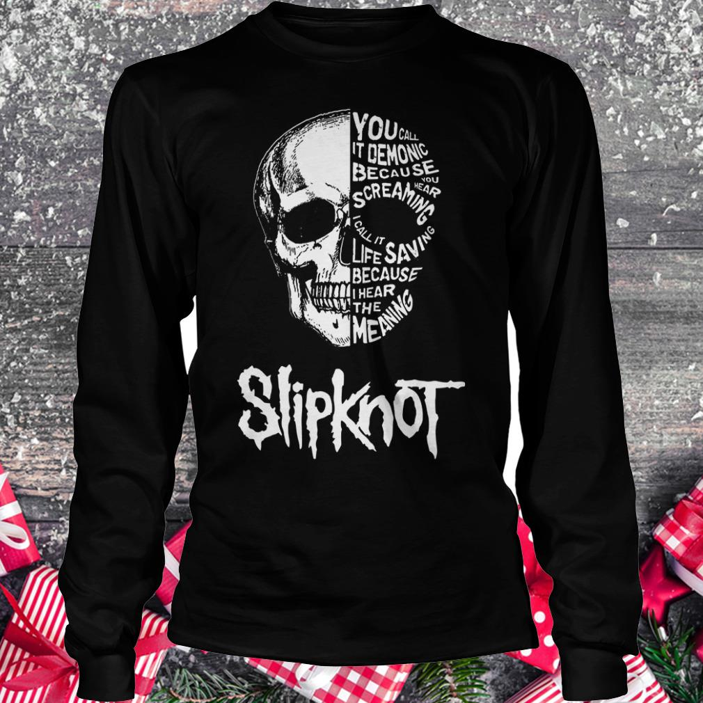Slipknot skull you call it demonic because you hear screaming shirt Longsleeve Tee Unisex