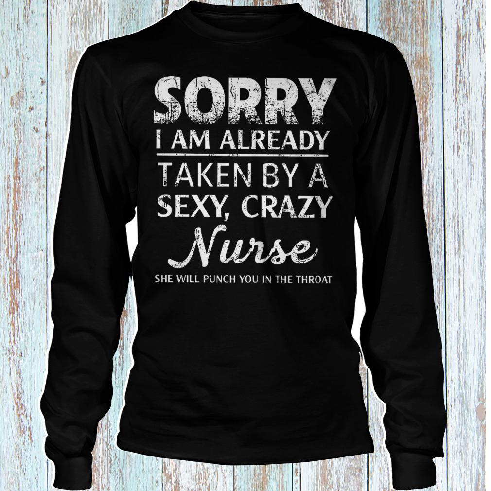 Sorry i am already taken by a sexy crazy nurse she will punch you shirt Longsleeve Tee Unisex