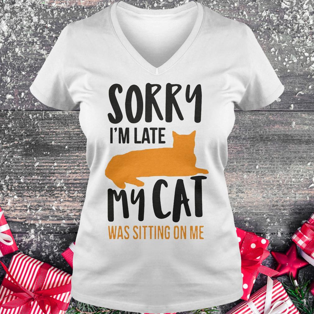 Sorry i'm late my cat was sitting on me shirt Ladies V-Neck