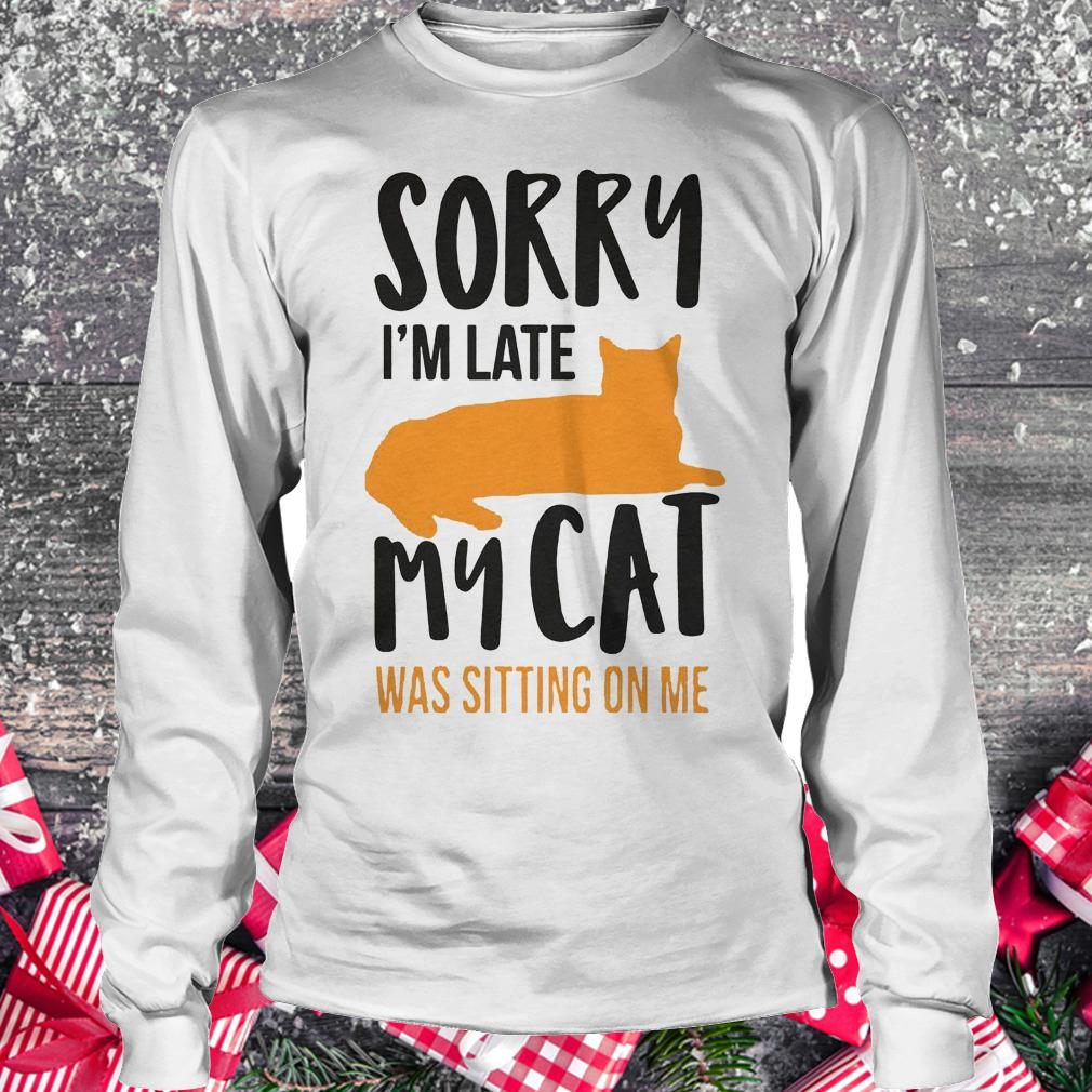 Sorry i'm late my cat was sitting on me shirt Longsleeve Tee Unisex