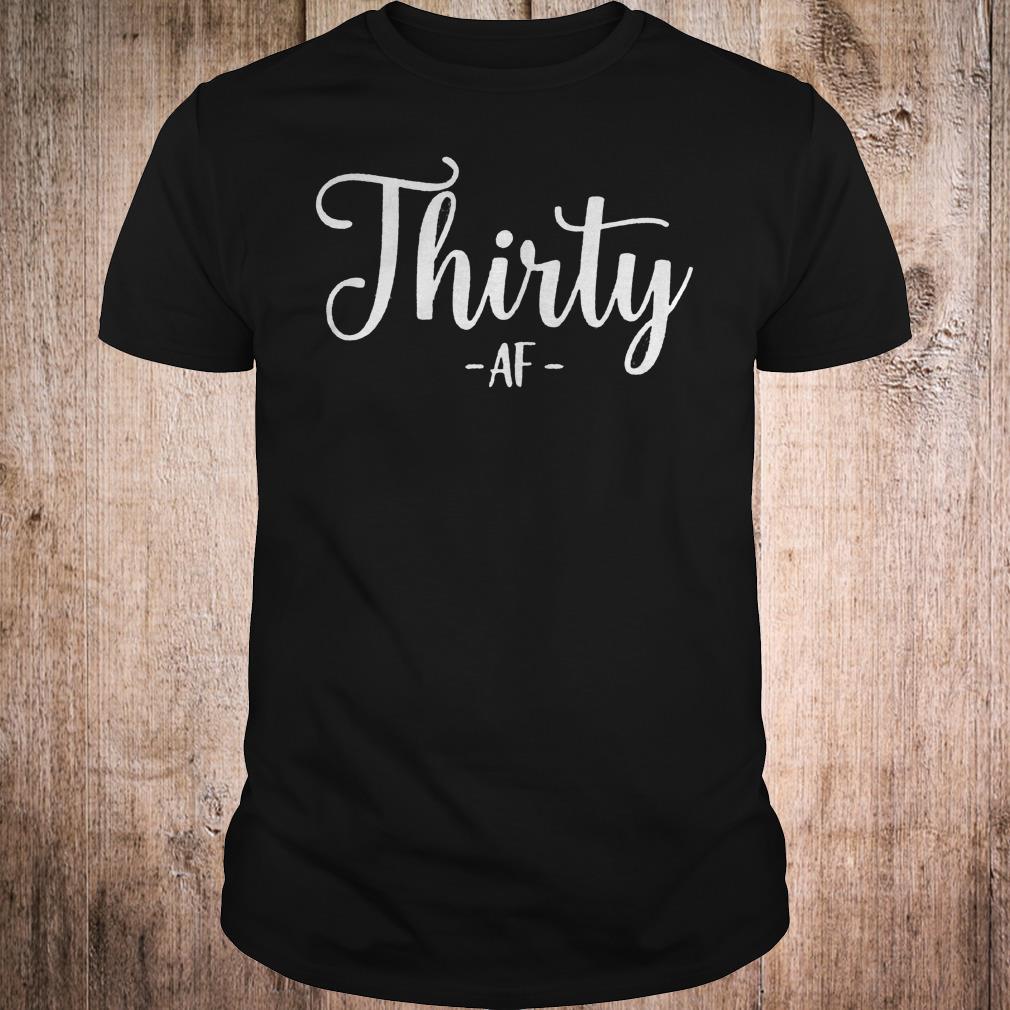 Thirty Af Shirt