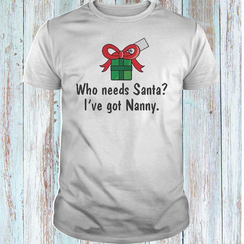 Who needs Santa i have got Nanny shirt Classic Guys / Unisex Tee