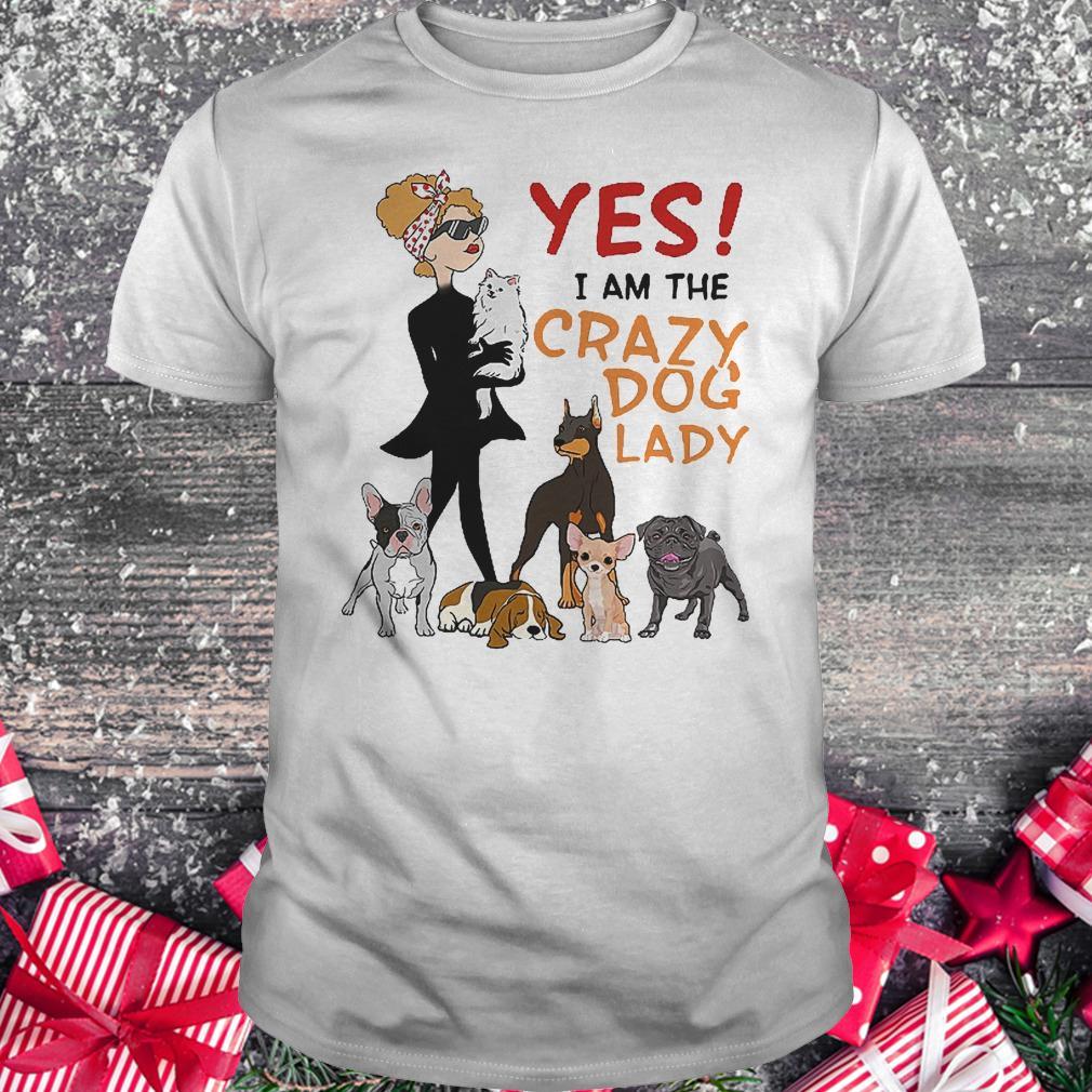 Yes i am the crazy dog lady shirt