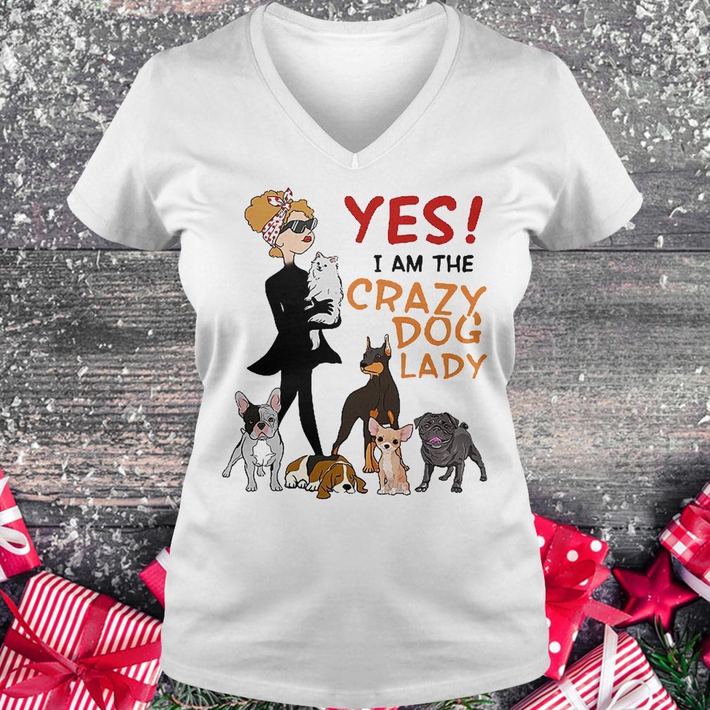 Yes i am the crazy dog lady shirt Ladies V-Neck