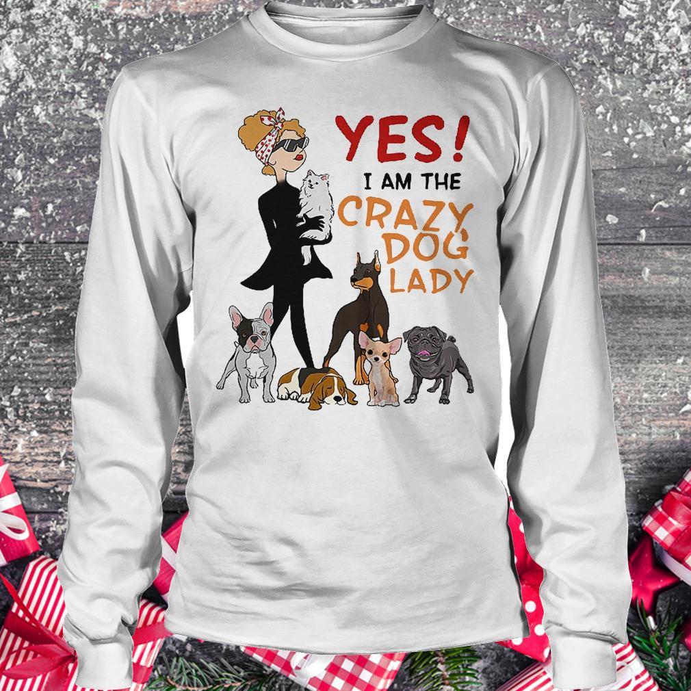 Yes i am the crazy dog lady shirt Longsleeve Tee Unisex