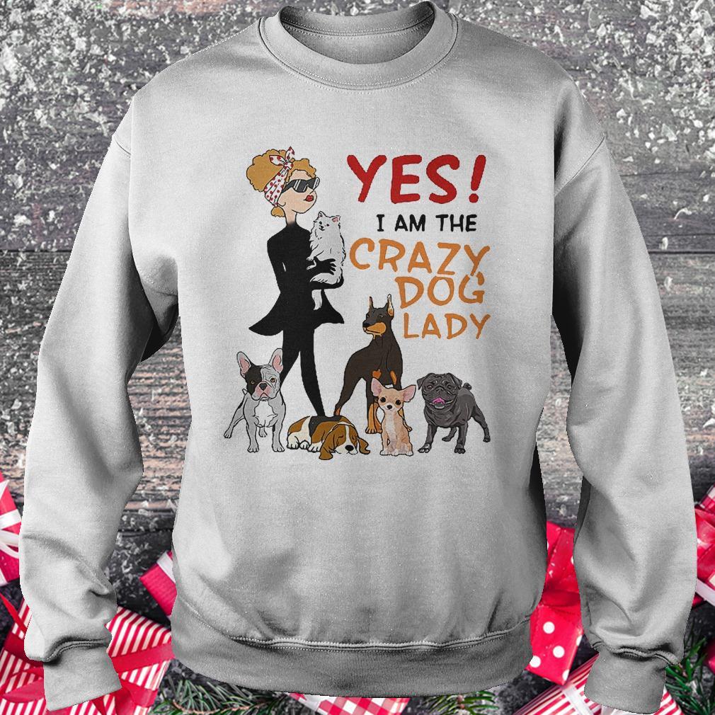 Yes i am the crazy dog lady shirt Sweatshirt Unisex