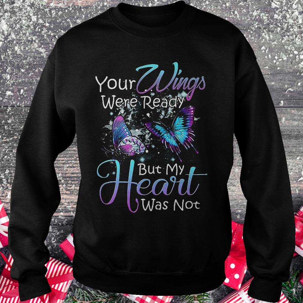Your wings were ready but my heart was not shirt Sweatshirt Unisex
