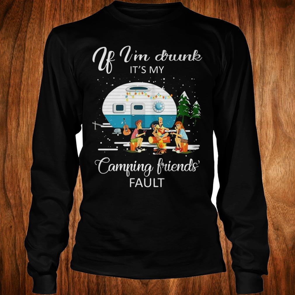 Best Price If I'm drunk It's my camping friends fault shirt