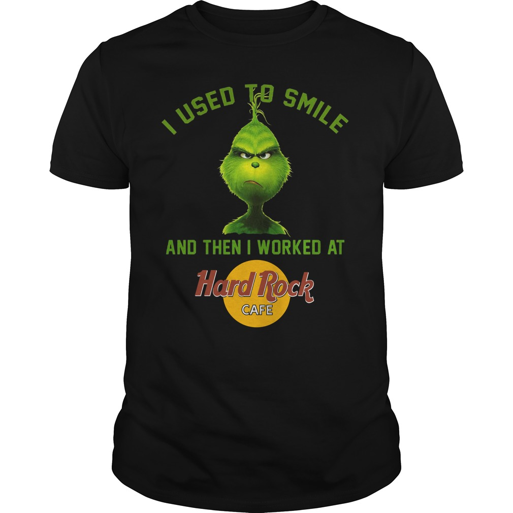 Cute Grinch I used to smile and then i worked at Hard Rock cafe shirt
