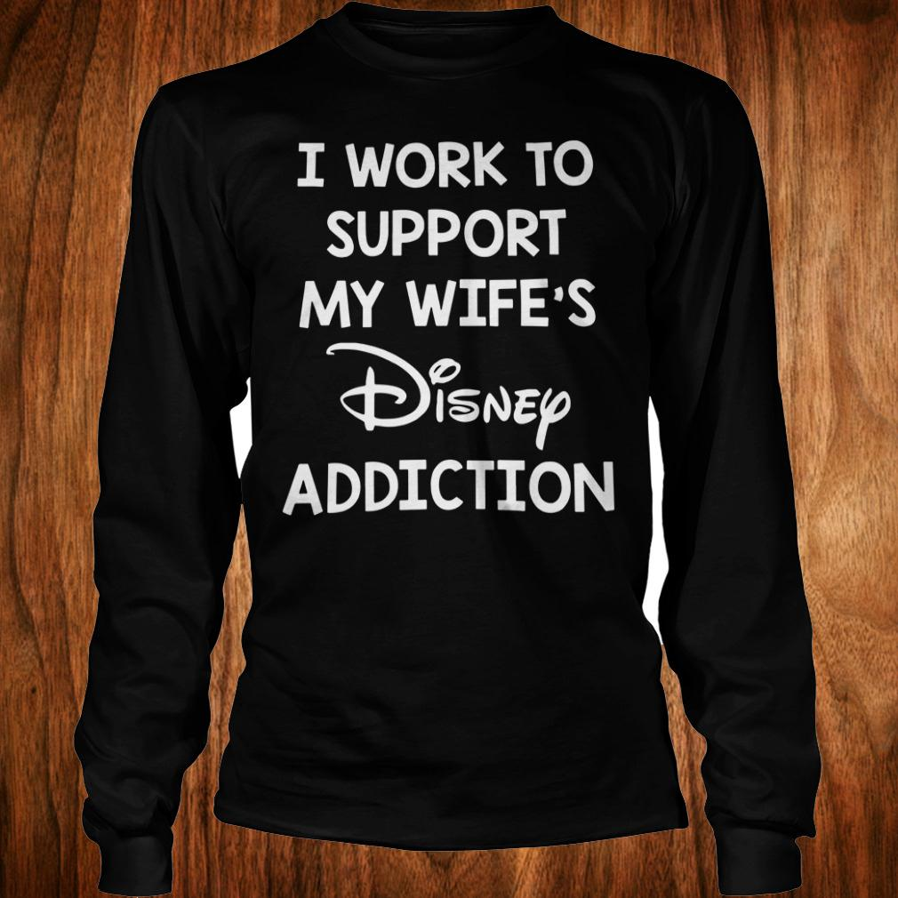 Cute I work to support my wife's disney addiction shirt Longsleeve Tee Unisex