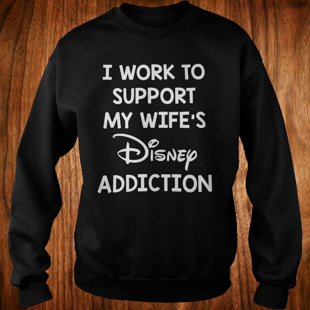 Cute I work to support my wife's disney addiction shirt Sweatshirt Unisex