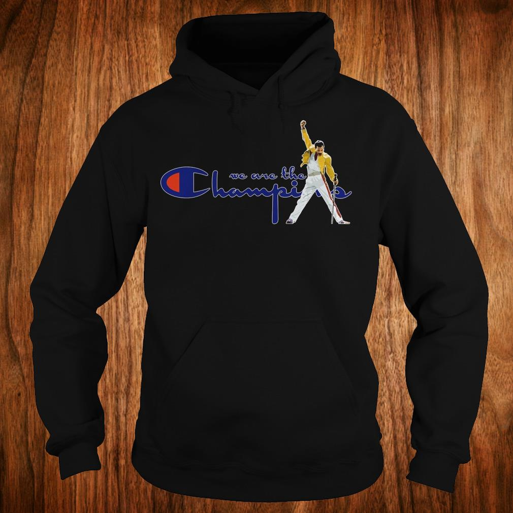 Hot We are the champions shirt Hoodie