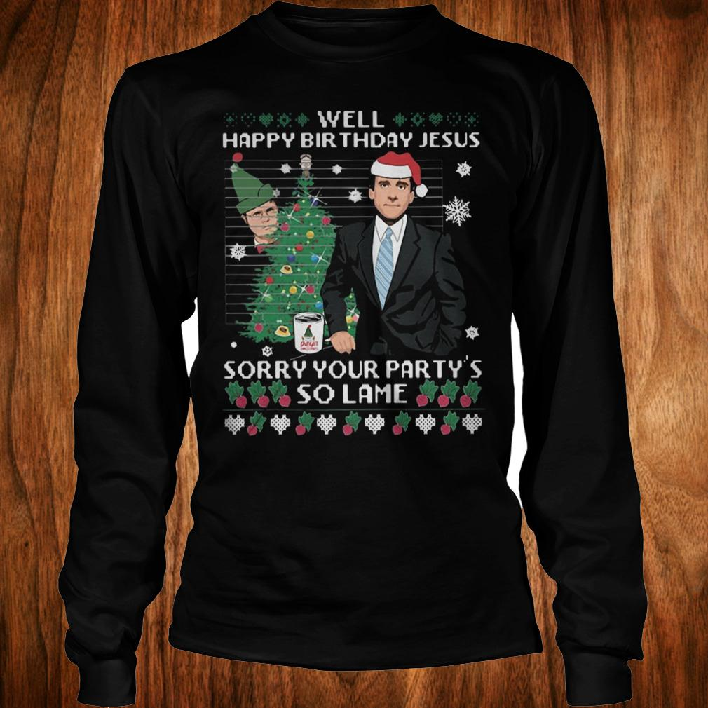 Michael Scott Well happy birthday jesus Sorry your party's so lame shirt Longsleeve Tee Unisex