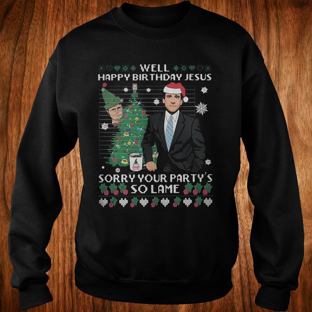 Michael Scott Well happy birthday jesus Sorry your party's so lame shirt Sweatshirt Unisex
