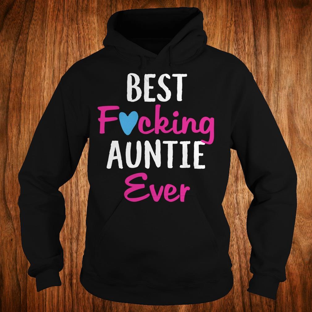 Nice Best fucking auntie ever shirt Hoodie