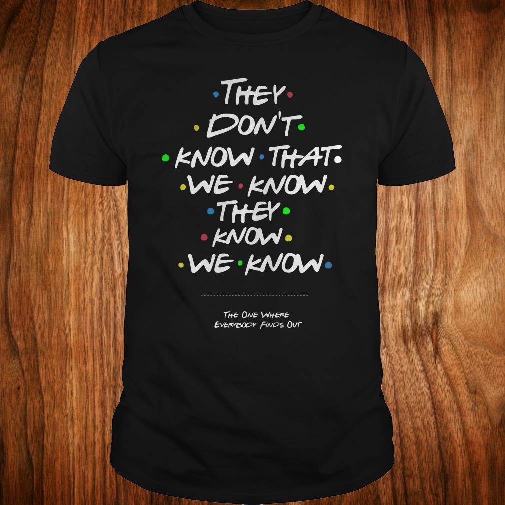 Nice They don't know that we know They know we know shirt