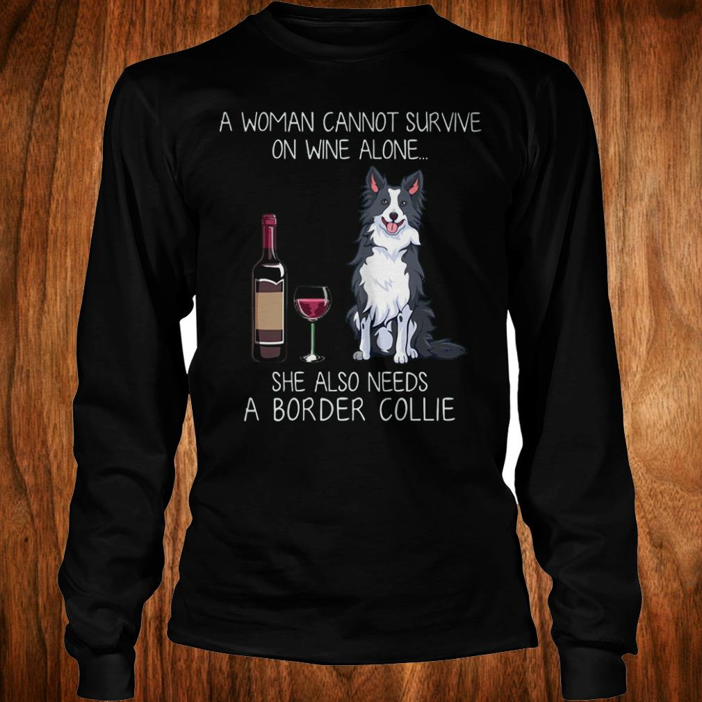 Nice price A woman cannot survive on wine alone she also needs a Border Collie shirt