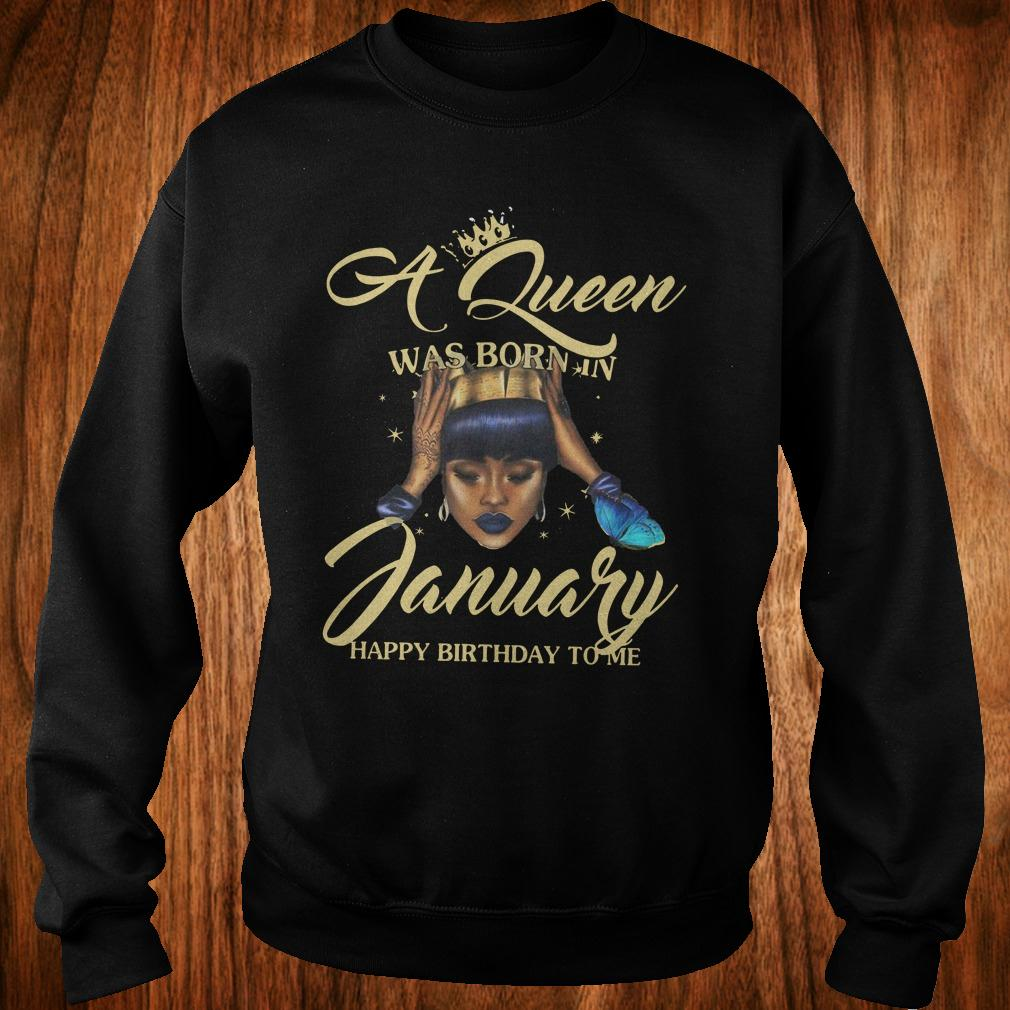 Official A queen was born in january Happy birthday to me shirt Sweatshirt Unisex