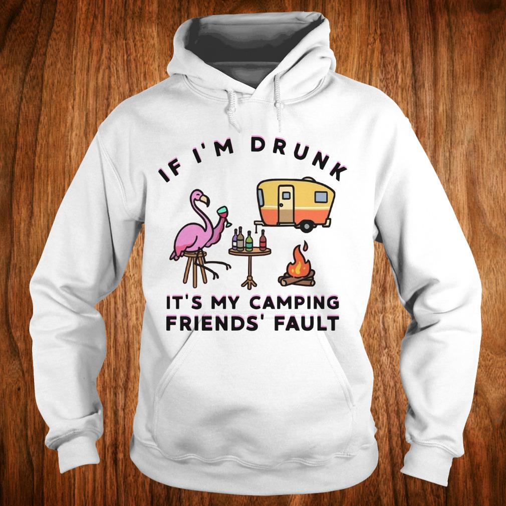 Official Flamingo If I'm drunk It's my camping friends' fault shirt Hoodie
