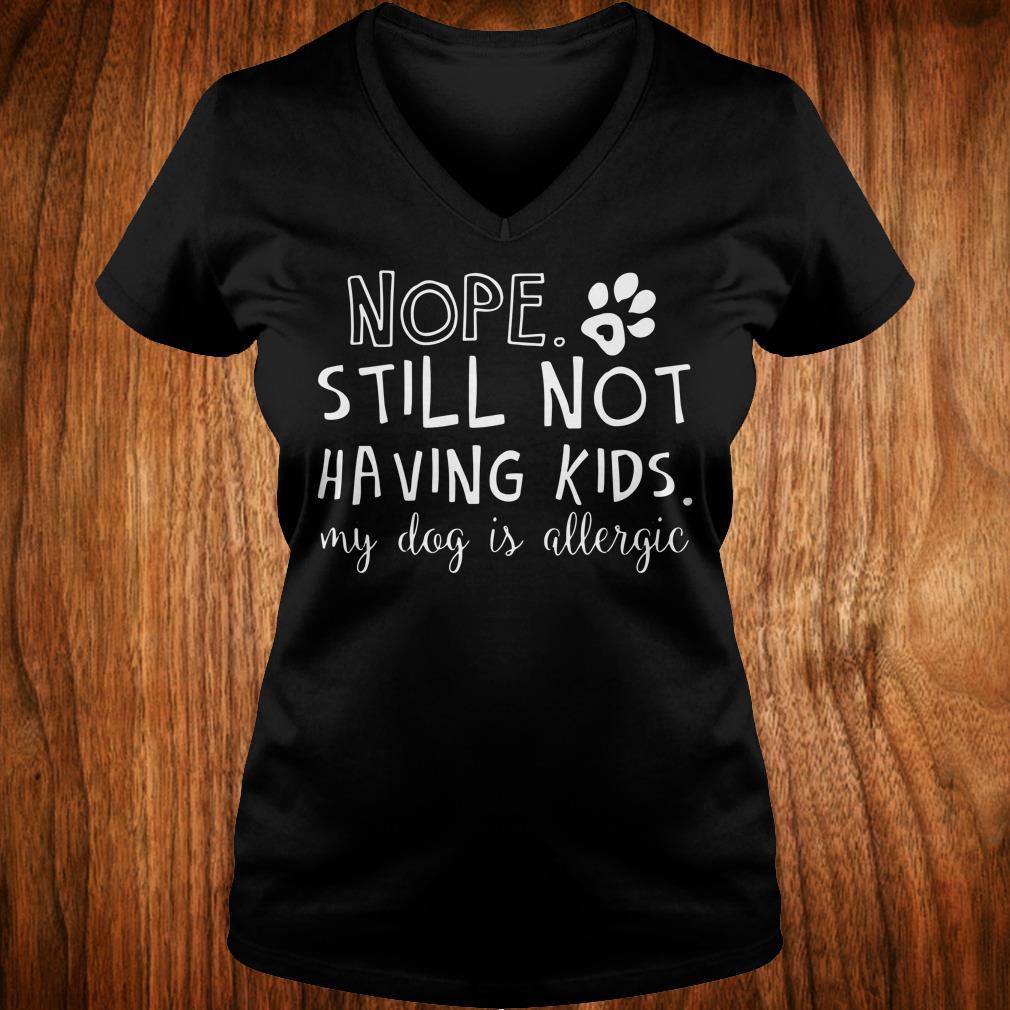 Official Nope Still Not Having Kids My Dog Is Allergic shirt Ladies V-Neck