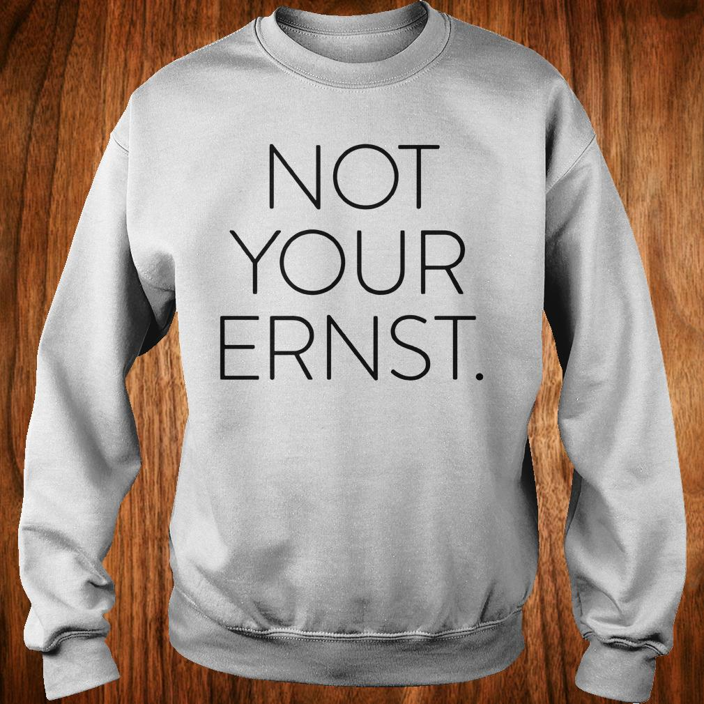 Official Not Your Ernst shirt Sweatshirt Unisex