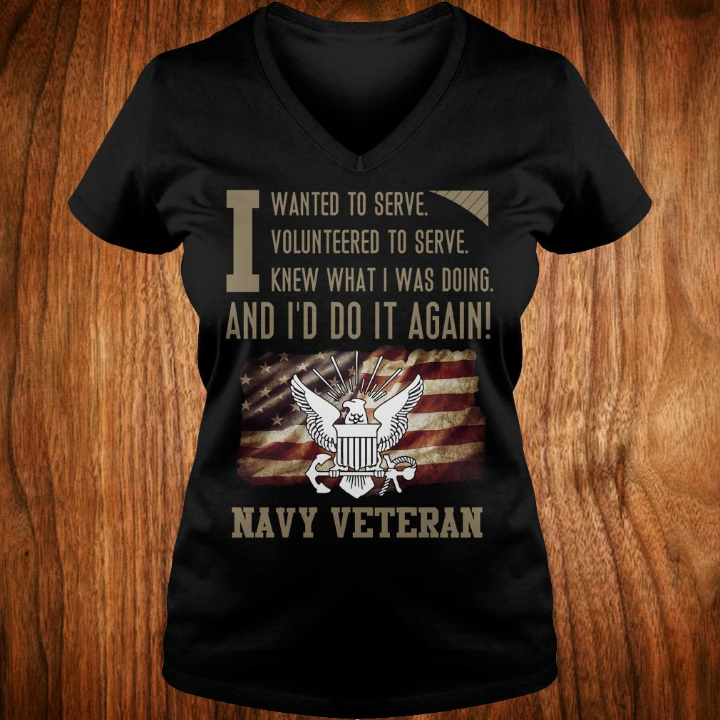 Original I wanted to serve volunteered to serve knew what i was doing and I'd do it again navy veteran shirt Ladies V-Neck