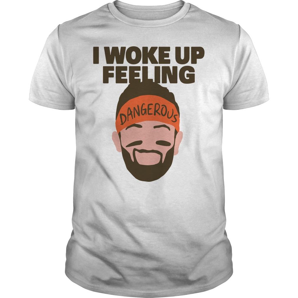 ab8a08676 Original I woke up feeling Baker Mayfield Dangerous shirt