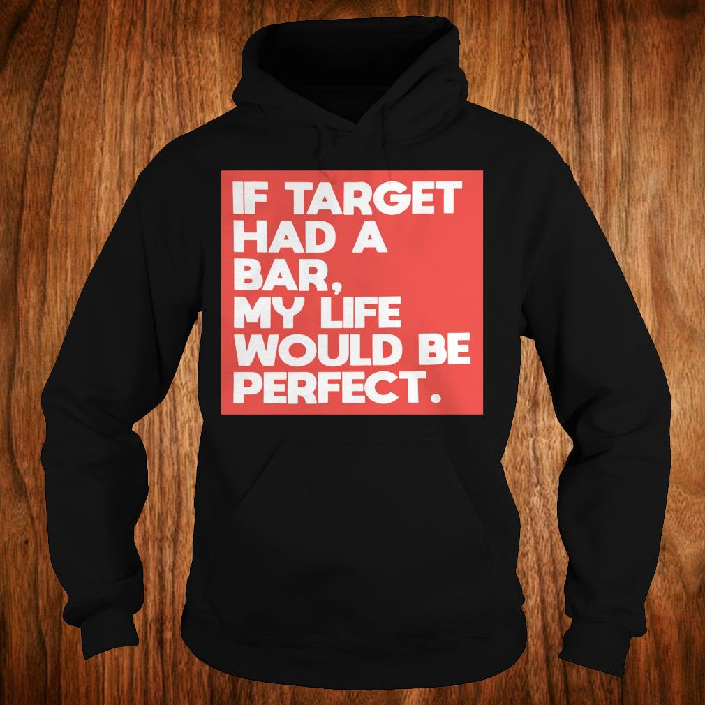 Original If target had a bar, my life would be perfect shirt