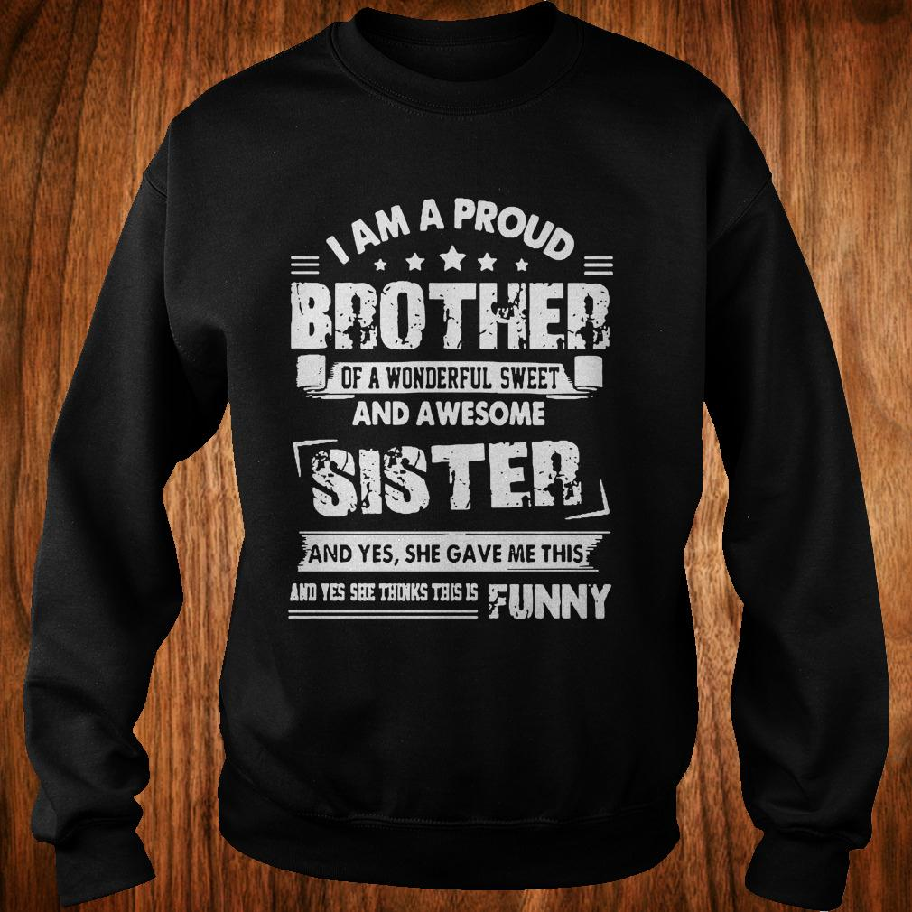 Premium I am a proud brother of a wonderful sweet and awesome sister shirt Sweatshirt Unisex