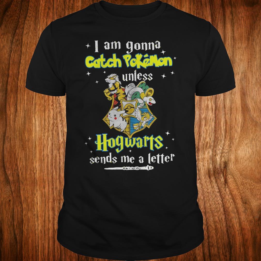 Premium I am gonna catch Pokemon unless Hogwarts sends me a letter shirt Classic Guys / Unisex Tee