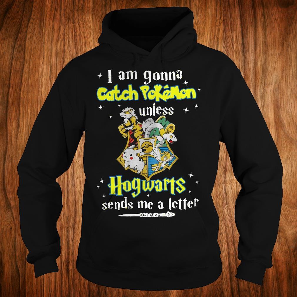 Premium I am gonna catch Pokemon unless Hogwarts sends me a letter shirt Hoodie