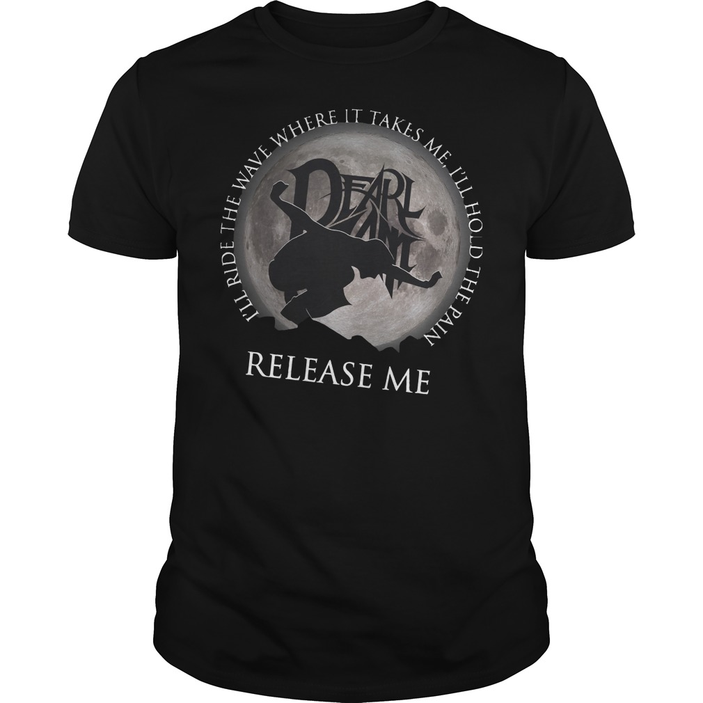 Premium I'll ride the wave where it takes me, I'll hold the pain release me shirt