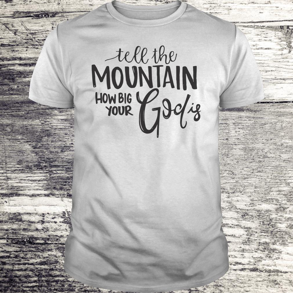 Premium Tell the mountain how big your God Is shirt Classic Guys / Unisex Tee