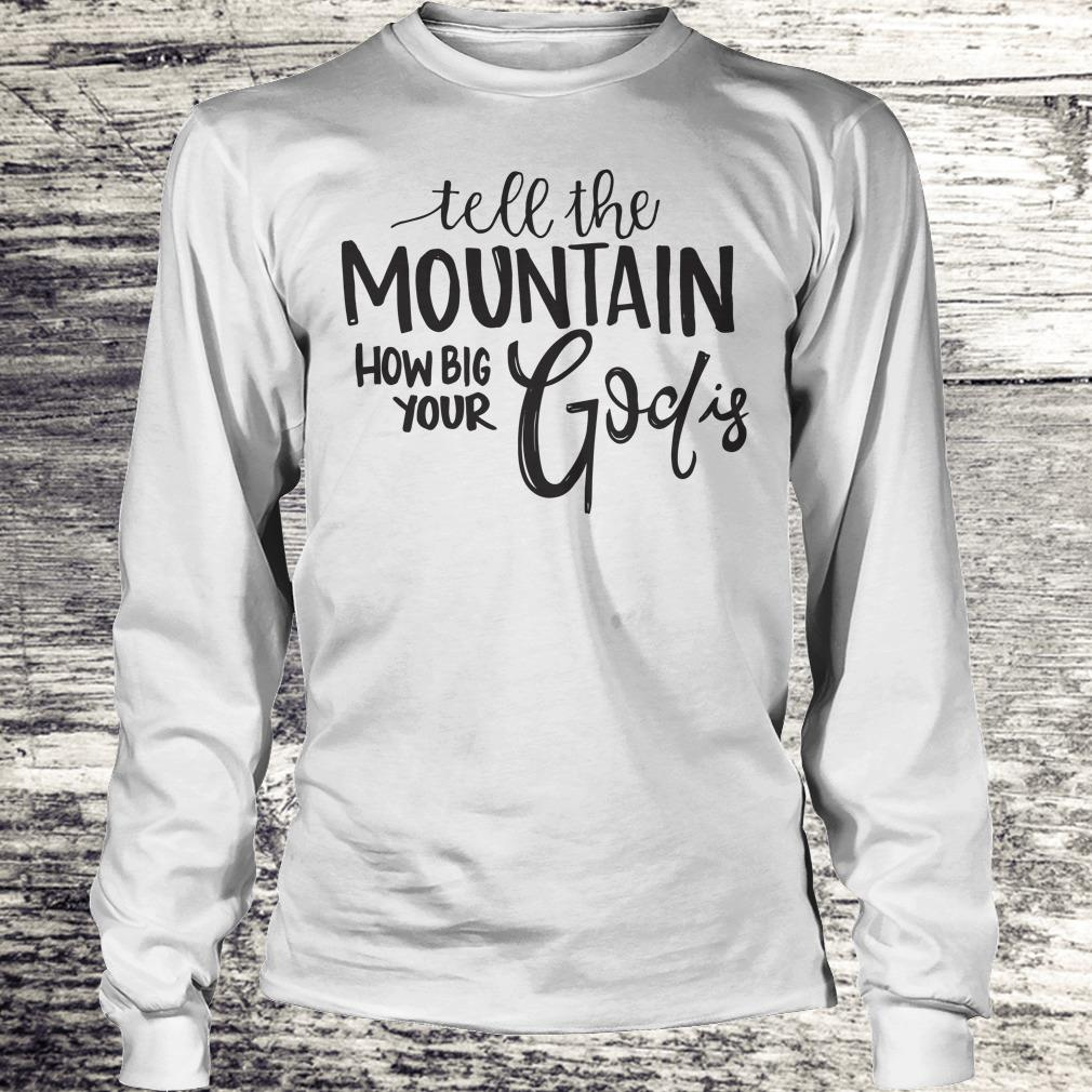 Premium Tell the mountain how big your God Is shirt Longsleeve Tee Unisex