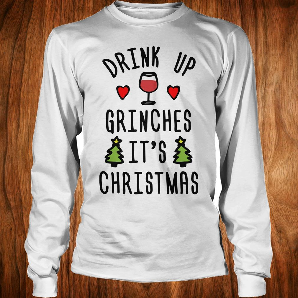 The best Drink up Grinches It's Christmas sweatshirt Longsleeve Tee Unisex