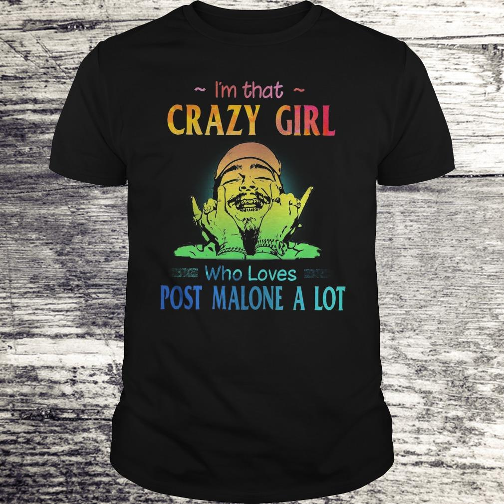 The best I'm that crazy girl who loves post malone a lot shirt Classic Guys / Unisex Tee
