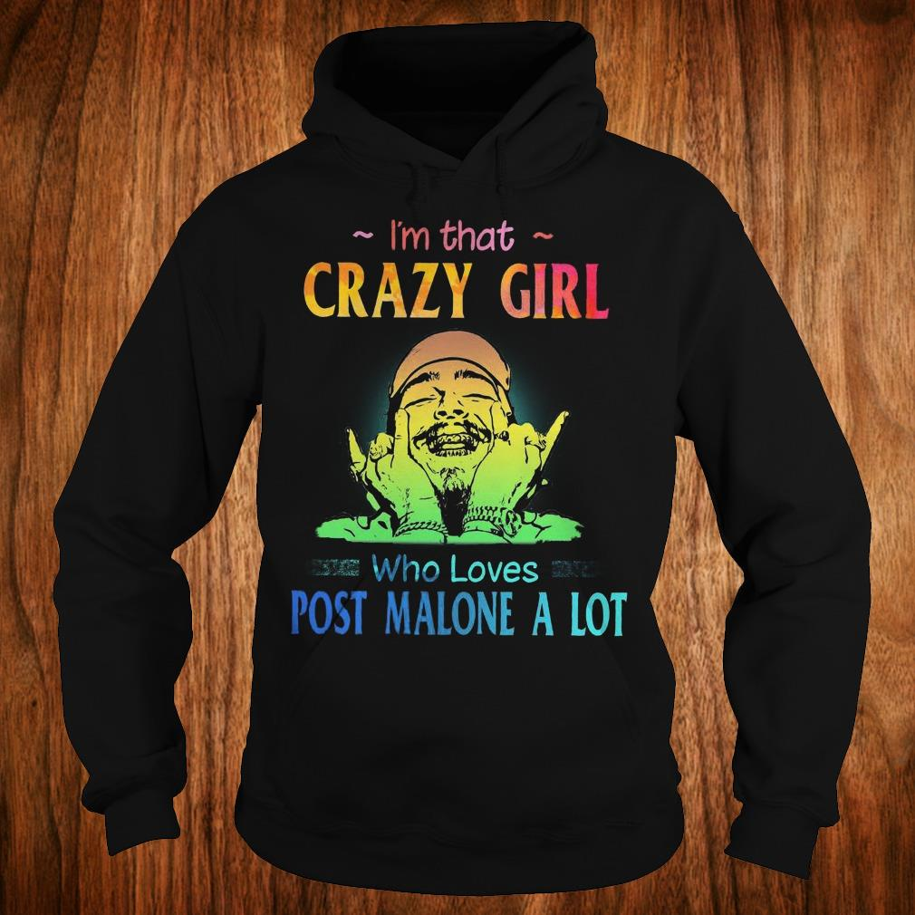 The best I'm that crazy girl who loves post malone a lot shirt