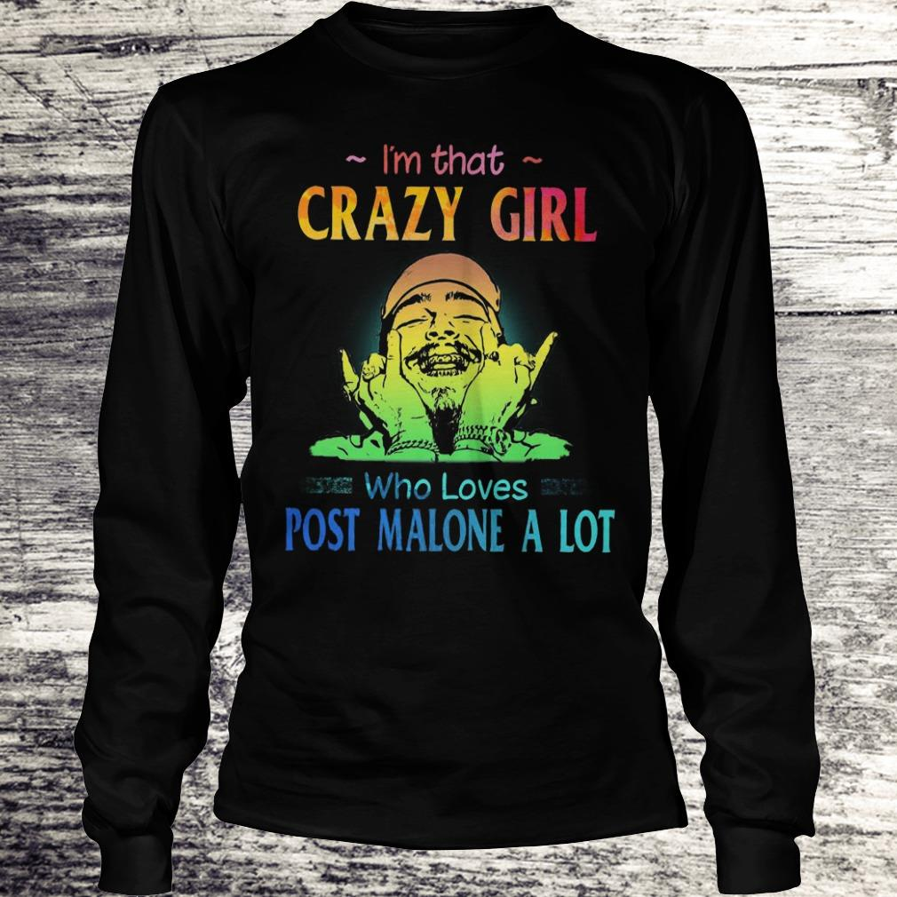 The best I'm that crazy girl who loves post malone a lot shirt Longsleeve Tee Unisex