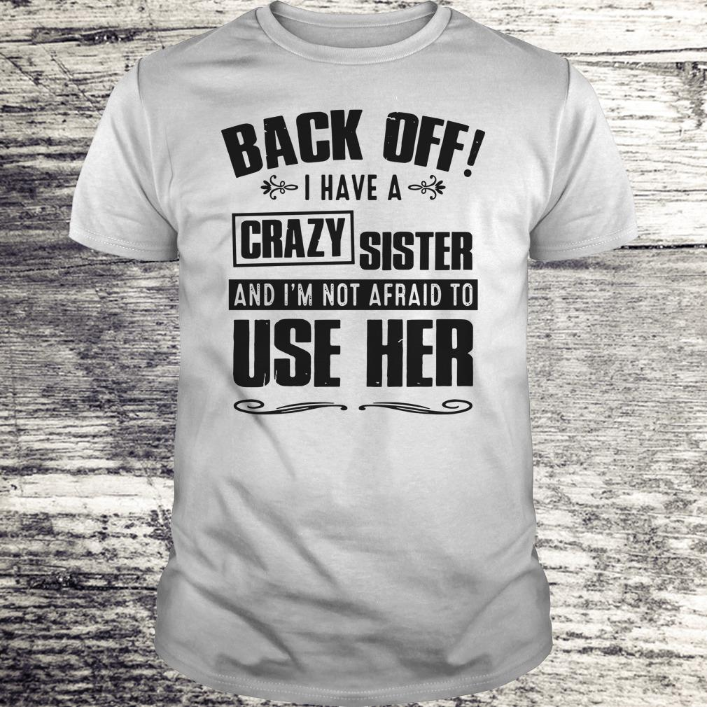 Top Back off I have A Crazy Sister and I'm not afraid to use her shirt Classic Guys / Unisex Tee