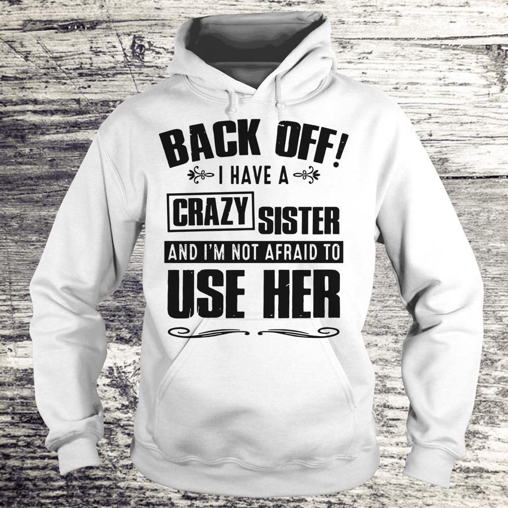Top Back off I have A Crazy Sister and I'm not afraid to use her shirt Hoodie
