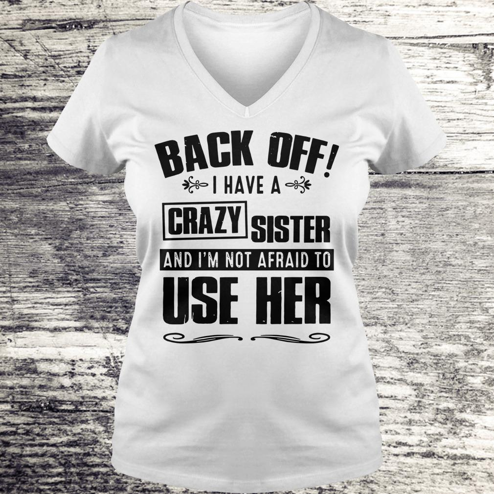 Top Back off I have A Crazy Sister and I'm not afraid to use her shirt Ladies V-Neck