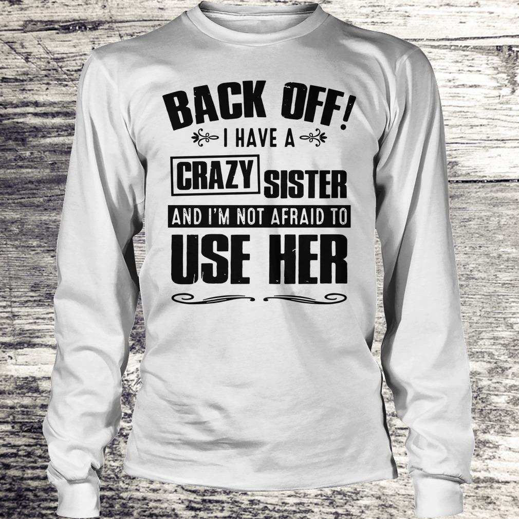 Top Back off I have A Crazy Sister and I'm not afraid to use her shirt Longsleeve Tee Unisex