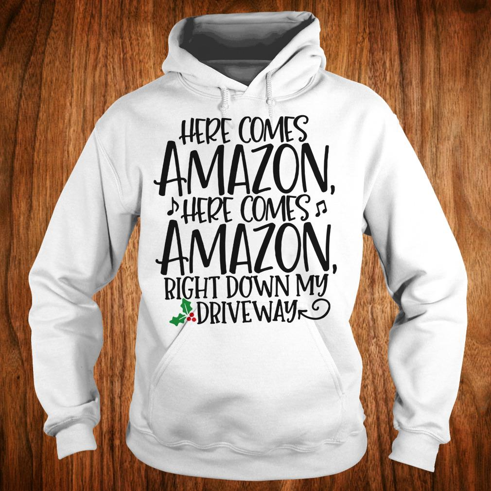 Top Here comes Amazon Right down my driveway shirt Hoodie