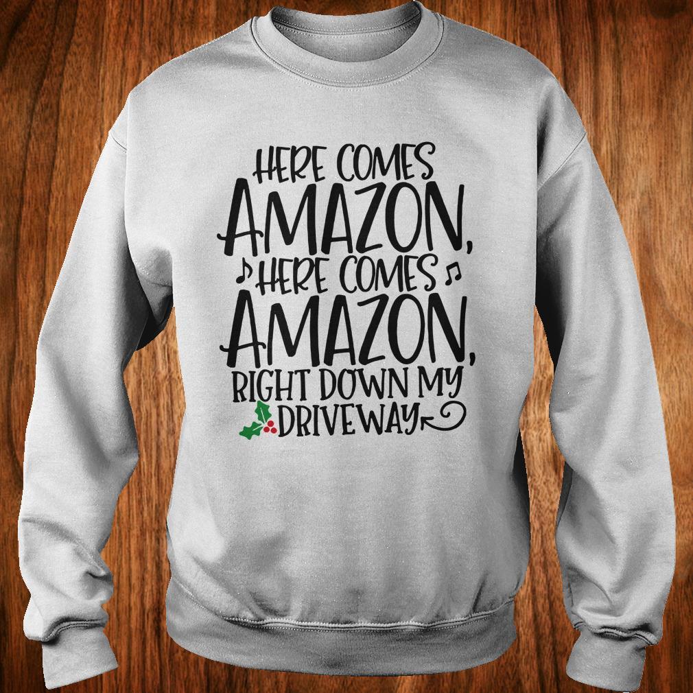 Top Here comes Amazon Right down my driveway shirt Sweatshirt Unisex