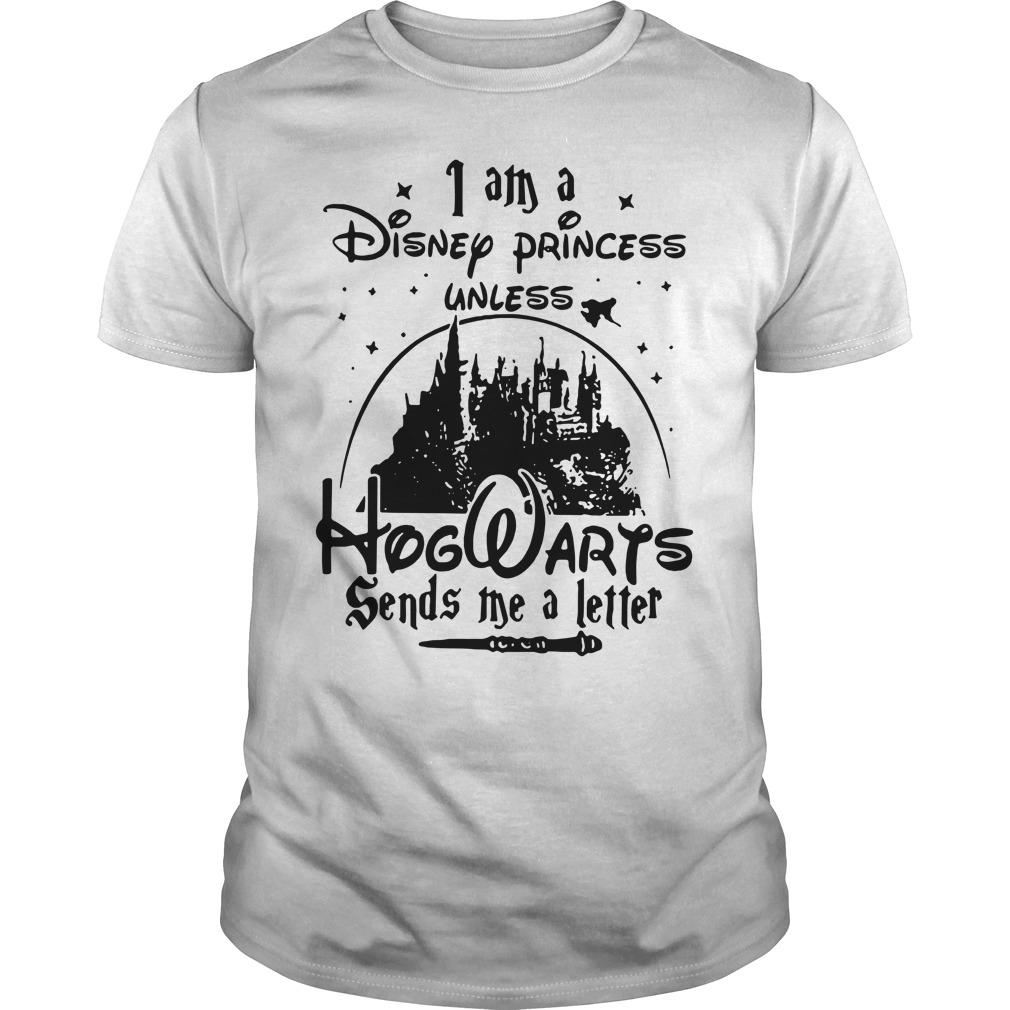 Top I am a Disney princess unless Hogwarts sends me a letter shirt