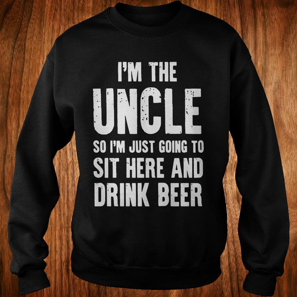 Top I M The Uncle So I M Just Going To Sit Here And Drink Beer Shirt