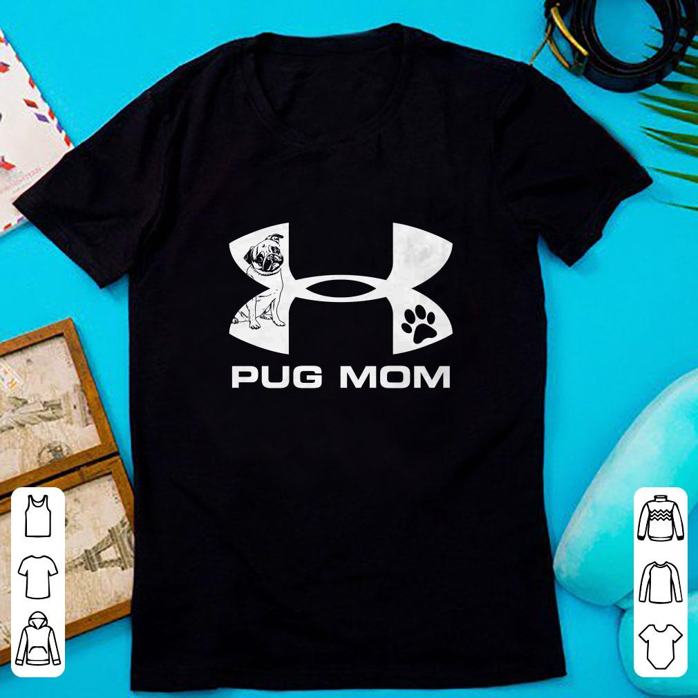 Cute Under Armour Pug Mom shirt